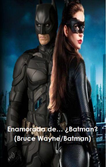 Enamorada de... ¿Batman? (Bruce Wayne/Batman) #Wattys2016 #DCComicsAwards