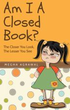 Am I A Closed BOOK ? by meghss99