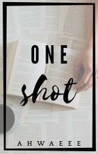 One Shots by ahwaeee