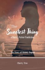 The Sweetest Thing [Harry Potter Fanfiction] by Cherry-Tree