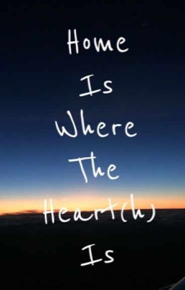 Home Is Where The Heart(h) Is