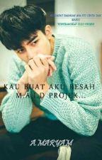 KAU BUAT AKU RESAH M.A.I.D PROJEK by Maryamwajihah46