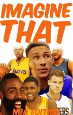 Imagine That: NBA Players Edition (On Break) by KiaASimmons25