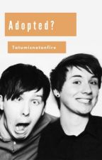 Adopted? A phanfic {COMPLETED} by tatumisnotonfire