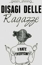 I DISAGI DELLE RAGAZZE by _green_shining_