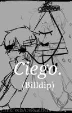 Ciego. <Billdip> One Shot by TheFeelsAreRealHere
