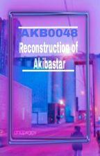 AKB0048 Reconstruction of Akibastar. by ssmilinglesterrmoved