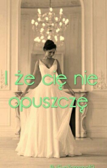 I Że Cię Nie Opuszczę ✅