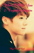 When I Met You 2: Together Again (Luhan LoveStory) by RssllNcl
