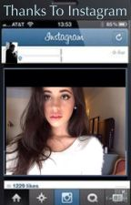 Thanks To Instagram (Camila/You) by ArianaToMyGrande