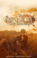 Something Like Normal. {Book I} EDITING by Maroon1479