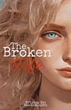 The Broken Wife by EumaelynEnejosa_18