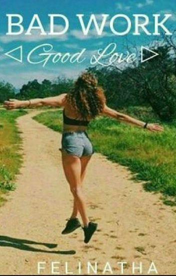 Bad Work Good Love