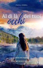 Al Di Là Dei Tuoi Occhi - L'inizio Del Viaggio #WATTYS2017 by paola55555
