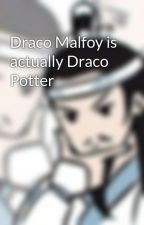 Draco Malfoy is actually Draco Potter by Music_is_Hope