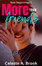 More Than Friends (New Beginnings - Book 1) - COMPLETED ✔ by CelesteABrook