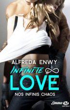 Infinite Love ∞ Nos infinis chaos [Publié chez Milady] by AlfredaEnwy
