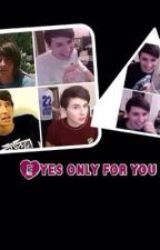 Eyes Only For You - Dan Howell x Reader - {COMPLETE} by SugarCoated44