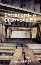 Entranced- A Dramione Fic by thatonegirl529