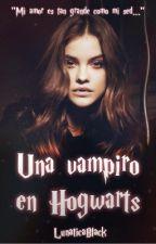 Una Vampira En Hogwarts by LunaticaBlack