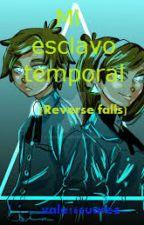Mi Esclavo Temporal(ReverseFalls)Willdip by ValQueen16
