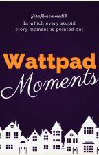 Wattpad Moments by saramohammed14