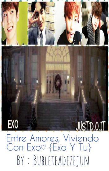 ~Entre Amores, Viviendo Con Exo♡ {Exo Y Tu}~•