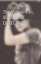 The Vampire's Slave [ONE DIRECTION] by CurlysDimples_