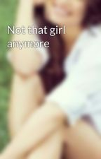 Not that girl anymore by Samchel_fan_1987