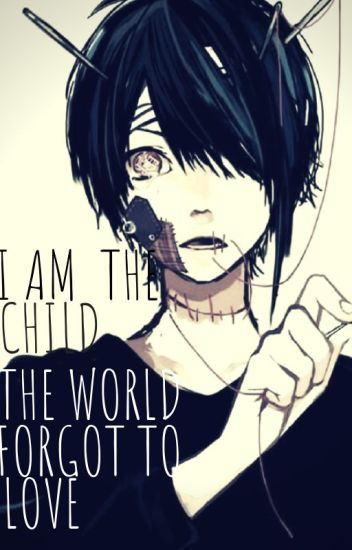 I am the child the world forgot to love | A  Harry Potter Fanfiction