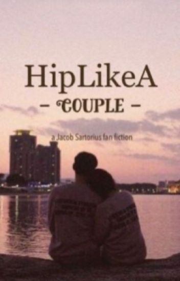 HipLikeACouple (Jacob Sartorius Fanfiction)