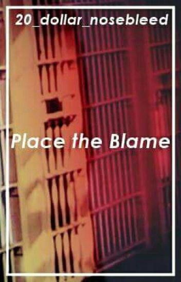 Place the Blame 💵 Brallon