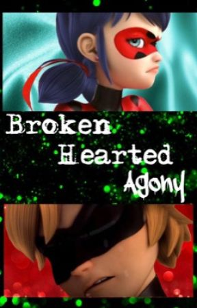 Broken Hearted Agony (A Miraculous Ladybug Fanfiction