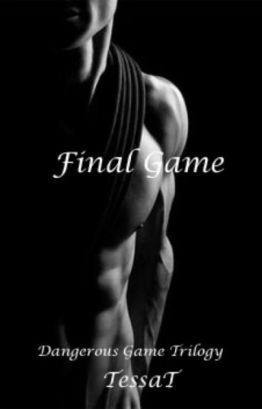 End Game (Book #3 of the Dangerous Game's Trilogy) by TessaT