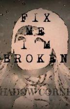 FIX ME I'M BROKEN (EDITED) by ShadowCorner