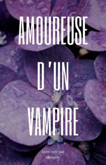 Amoureuse D'un Vampire {TOME I} [Terminé]