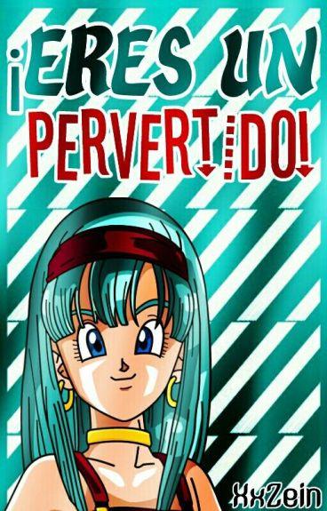 ¡Eres Un Pervertido! © | TruBra