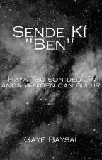 "Sende Ki ""Ben"" #Wattys2016 by GayeBaysall"