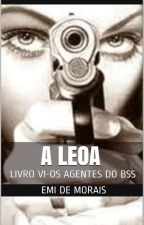 Os Agentes do BSS - Livro VI - A LEOA by EmideMorais