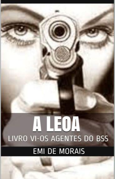 Os Agentes do  BSS - Livro VI - A LEOA