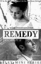 Remedy (Friends pt. II) by wondrouswanderer