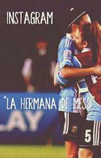 """INSTAGRAM """"La hermana de Messi"""" by hazzaprinceso"""