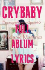 Melanie Martinez Cry Baby Full Album Lyrics by superwoman2point0