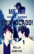 ¡Soy Mejor! = Termino equivocado by RellaEunHyuk