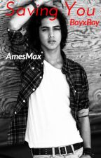Saving You (boyxboy) by AmesMax