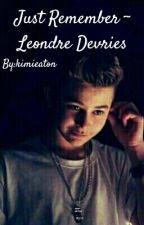Just Remember ~ Leondre Devries [ Book One ]✔ by kimieaton143