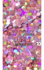 Best friends only?  by savageissues