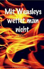 Mit Weasleys wettet man nicht by Ylvi13