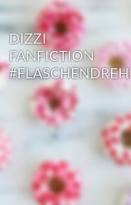DIZZI FANFICTION #FLASCHENDREHEN by lieblingsmensch-01
