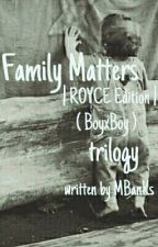 Family Matters | ROYCE Edition | Trilogy by AQueeen_